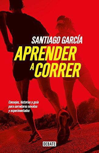 Aprender a correr: Consejos, historias y guía para corredores novatos y experimentados (Spanish Edition)