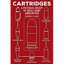 Cartridges: A Pictorial Digest of Small Arms Ammunition