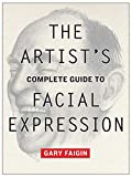 The Artist's Complete Guide to Facial Expression: 0