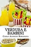Verdura e Bambini: Consigli e ricette per convincere i bambini in età prescolare a consumare un pasto completo. Un approccio leggero, ma non superficiale, condito con un po' di ironia.