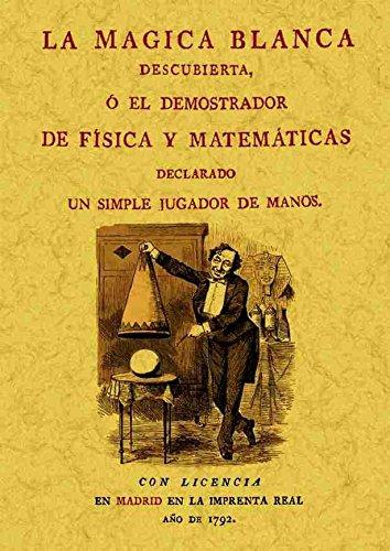 La magica blanca descubierta o el demostrador de física y matemáticas por á