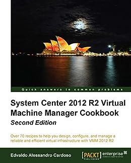 System Center 2012 R2 Virtual Machine Manager Cookbook von [Cardoso, Edvaldo Alessandro]