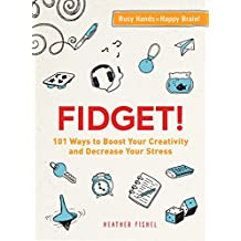 Fidget!: 101 Ways to Boost Your Creativity and Decrease Your Stress (English Edition)