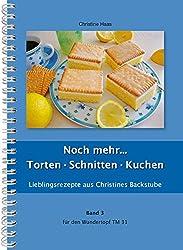Noch mehr Torten, Schnitten, Kuchen (Lieblingsrezepte aus Christines Backstube: fur den Wundertopf TM 31, Band 3)