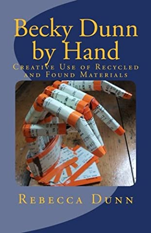 Becky Dunn by Hand: Creative Use of Recycled and Found Materials