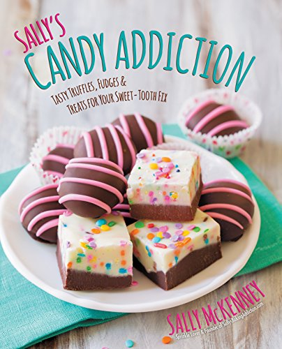 Sally'S Candy Addiction: Tasty Truffles, Fudges & Treats for Your Sweet-Tooth Fix - Baking Sallys