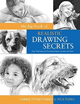 The Big Book Of Realistic Drawing Secrets Easy Techniques For Drawing People Animals Flowers And Nature English Edition