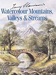 Terry Harrison's Watercolour Mountains, Valleys and Streams by Terry Harrison (2006-04-12)