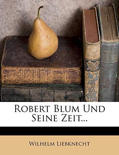 Robert Blum Und Seine Zeit...