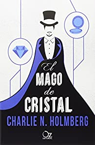 El mago de cristal par Charlie N. Holmberg
