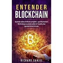Entender Blockchain: Aprenda sobre el efecto completo que Blockchain Technology va a tener sobre el mundo y las generaciones futuras (Understanding Blockchain. ... español/Spanish version) (Spanish Edition)