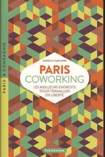 Descargar Libro Paris coworking : Les meilleurs endroits pour travailler en liberté de Aurélie Cimelière