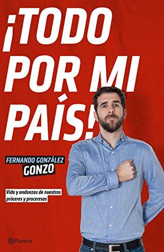¡Todo por mi país!: Vida y andanzas de nuestros próceres y proceresas (No Ficción) por Fernando González  Gonzo