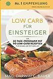 LOW CARB FÜR EINSTEIGER - Ihr 30 Tage-Programm mit 90 Low-Carb Rezepten für schnellen Fettverlust - Mag. Darwin C. Bauer