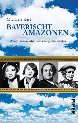 Bayerische Amazonen: Zwölf Frauenporträts aus zwei Jahrhunderten