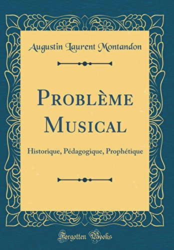 Probl'me Musical: Historique, P'Dagogique, Proph'tique (Classic Reprint)