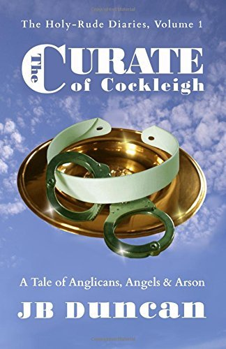 The Curate of Cockleigh: A Tale of Anglicans, Angels & Arson: Volume 1 (The Holy-Rude Diaries) by J B Duncan (2015-12-09)
