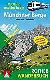 Mit Bahn und Bus in die Münchner Berge: 53 Touren zwischen Füssen und Berchtesgaden. Mit GPS-Daten - Gerhild Abler, Antje Sommer