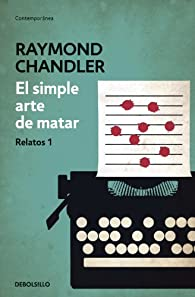 El simple arte de matar par Raymond Chandler