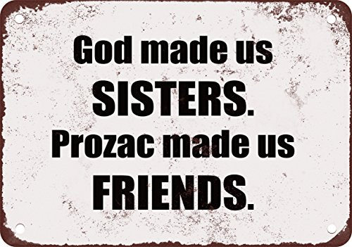 god-made-us-sisters-prozac-made-us-friends-funny-metal-sign