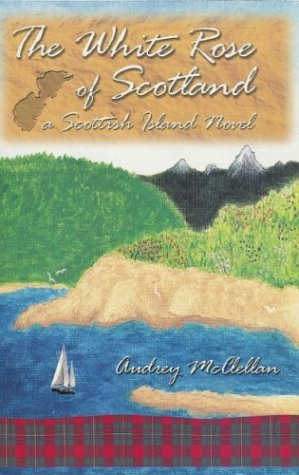 The White Rose of Scotland by Audrey McClellan (2004-01-01)
