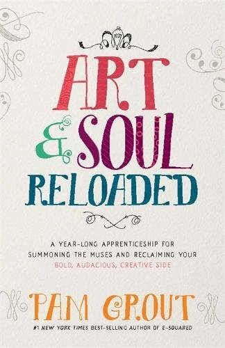 art-soul-reloaded-a-year-long-apprenticeship-for-summoning-the-muses-and-reclaiming-your-bold-audaci