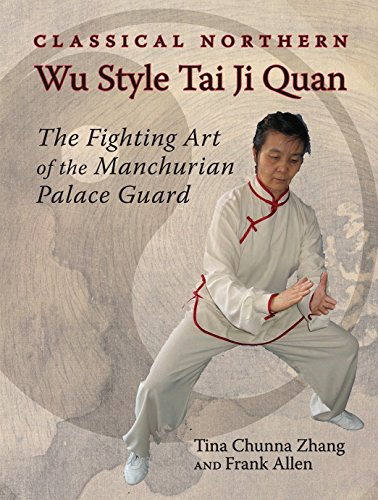 Classical Northern Wu Style: The Fighting Art of the Manchurian Palace Guard por Frank Allen