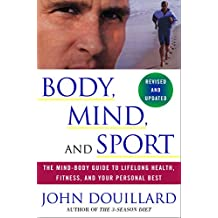 Body, Mind, and Sport: The Mind-Body Guide to Lifelong Health, Fitness, and Your Personal Best