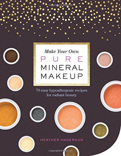 Bare Escentuals Kosmetik (Make Your Own Mineral Makeup: 79 Easy Hypoallergenic Recipes for Radiant Beauty)