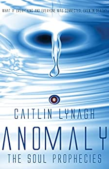 Anomaly: The Soul Prophecies by [Lynagh, Caitlin]