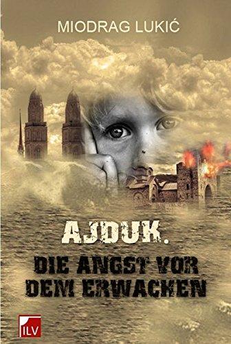 Buch: Ajduk - Die Angst vor dem Erwachen von Miodrag Lukic
