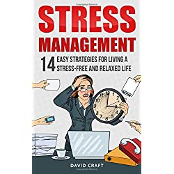 Stress Management: 14 Easy Strategies For Living A Stress-Free And Relaxed Life