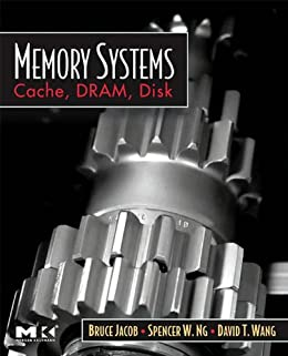 Memory Systems: Cache, DRAM, Disk by [Jacob, Bruce, Ng, Spencer, Wang, David]
