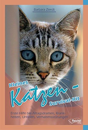 Kleines Katzen-Survival-Kit: Erste Hilfe bei Alltagsdramen, Krankheiten, Unfällen, Verhaltensstörungen