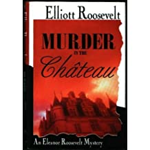 Murder in the Chateau: An Eleanor Roosevelt Mystery by Elliott Roosevelt (1996-06-01)