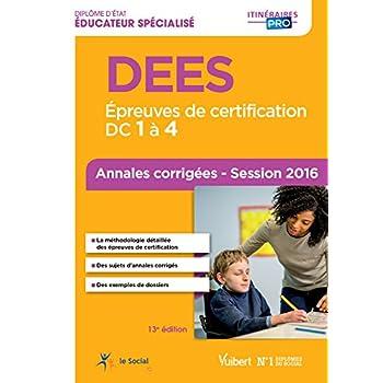 DEES - Épreuves de certification DC 1 à 4 - Annales corrigées - Diplôme d'État d'Éducateur spécialisé - Session 2016