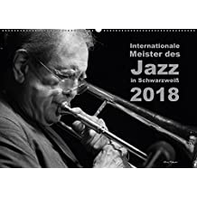 Internationale Meister des Jazz in Schwarzweiß (Wandkalender 2018 DIN A2 quer): Weltbekannte Jazzmusiker in klassischem Schwarzweiß (Monatskalender, ... [Kalender] [Apr 07, 2017] Rohwer, Klaus