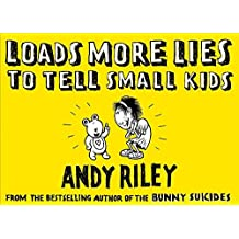 Loads More Lies to Tell Small Kids by ANDY RILEY (2006-08-01)