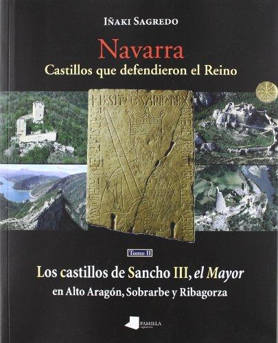 Navarra. Castillos que defendieron el Reino -tomo II-: Los castillos de Sancho III, el Mayor en Alto Aragón, Sobrarbe y Ribagorza (Ganbara)