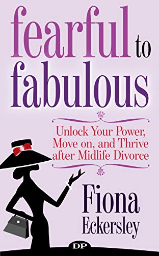 Fearful to Fabulous: Unlock Your Power, Move on, and Thrive after Midlife Divorce (English Edition)
