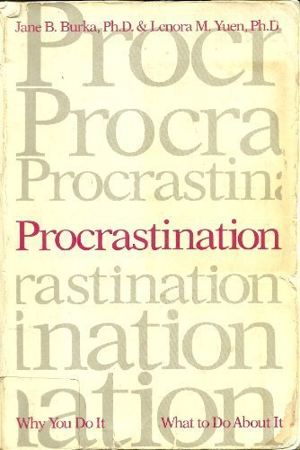 Procrastination: Why You Do it, What to Do About it by Jane B. Burka (1984-01-01)