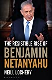 The Resistible Rise of Benjamin Netanyahu by Neill Lochery (2016-10-06)