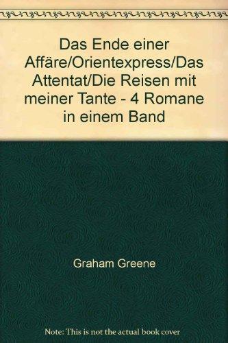 Das Ende einer Affäre/Orientexpress/Das Attentat/Die Reisen mit meiner Tante - 4 Romane in einem Band