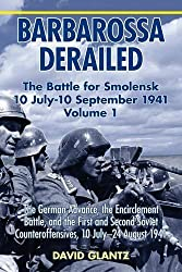 Barbarossa Derailed. Volume 1: The German Advance, The Encirclement Battle And The First And Second Soviet Counteroffensives, 10 July-24 August 1941 by David M. Glantz (2016-02-29)