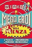 WIRED XS -  Mega eroi della scienza: Storie e invenzioni di persone incredibili (Italian Edition)