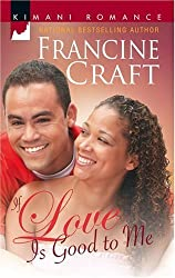 If Love is Good to Me (Kimani Romance) by Francine Craft (2006-11-02)