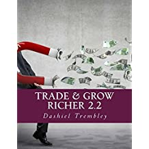 Trade & Grow Richer 2.2: A Binary Options Trader's Comprehensive Blueprint To Wealth & Success (Trade & Grow Rich Series Book 1) (English Edition)