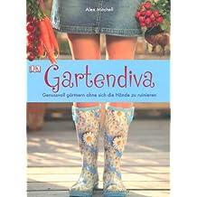 Gartendiva: Genussvoll gärtnern ohne sich die Hände zu ruinieren