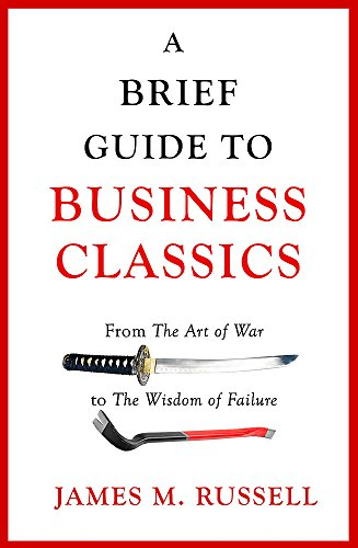 A Brief Guide to Business Classics: From The Art of War to The Wisdom of Failure (Brief Business)