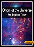 Origin of the Universe: The Big Bang Theory (Science)
